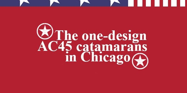 The one-design AC45 catamarans in Chicago very soon!